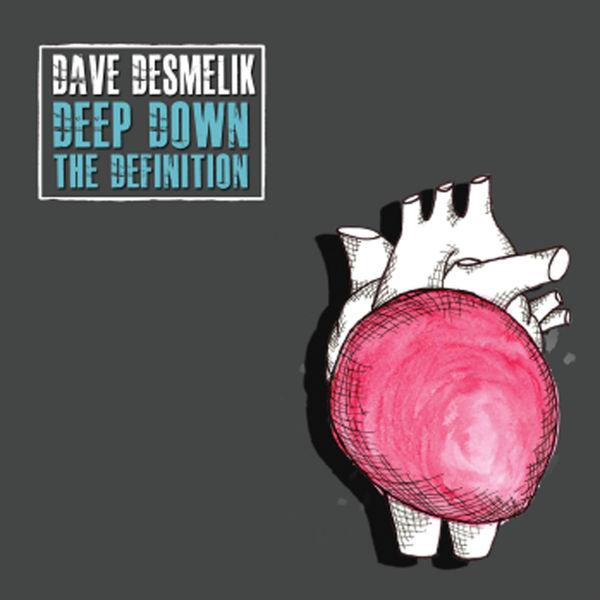 Dave Desmelik - Deep Down the Definition