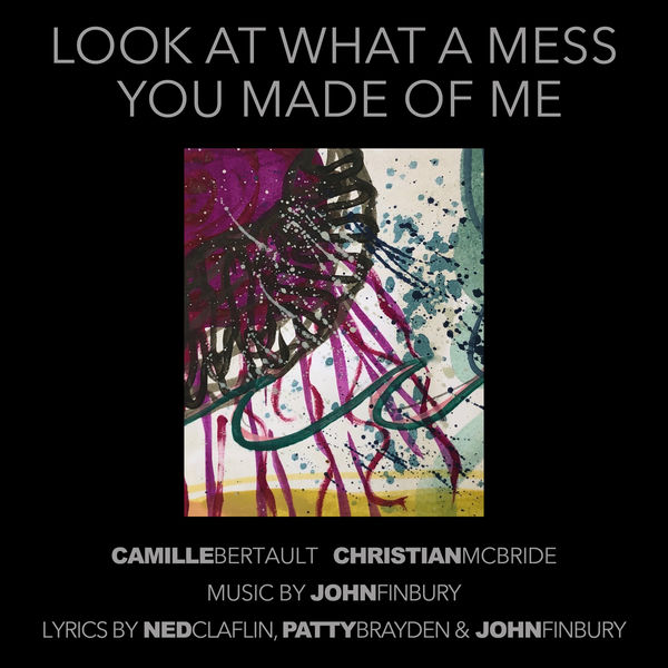 Camille Bertault|Look at What a Mess You Made of Me