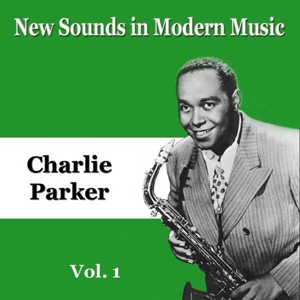 Charlie Parker - New Sounds in Modern Music, Vol. 1