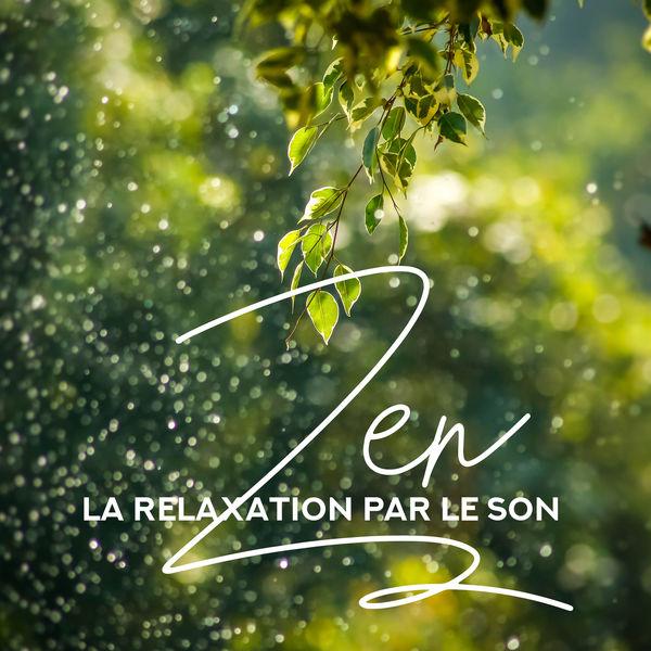 Musique pour Détendre en Temps Libre - Zen – La relaxation par le son, 30 morceaux fascinants pour se relaxer et rester zen