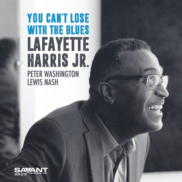 Lafayette Harris Jr. - You Can't Lose with the Blues