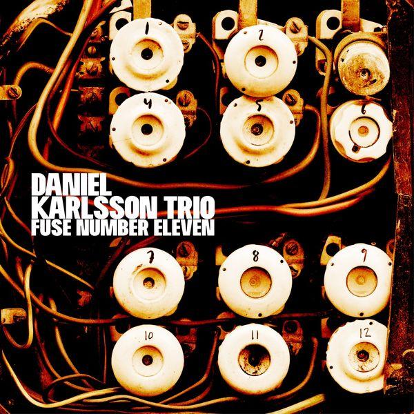 Daniel Karlsson Trio - Fuse Number Eleven