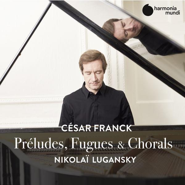 Nikolai Lugansky - Franck : Préludes, Fugues & Chorals