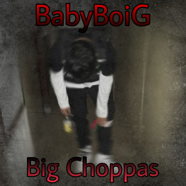 BabyBoiG - Big Choppas