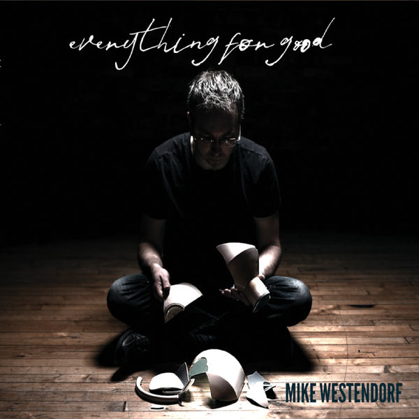 Mike Westendorf - Everything for Good