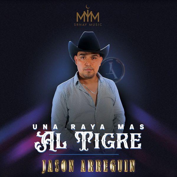 Jason Arreguin - Una Raya Mas al Tigre