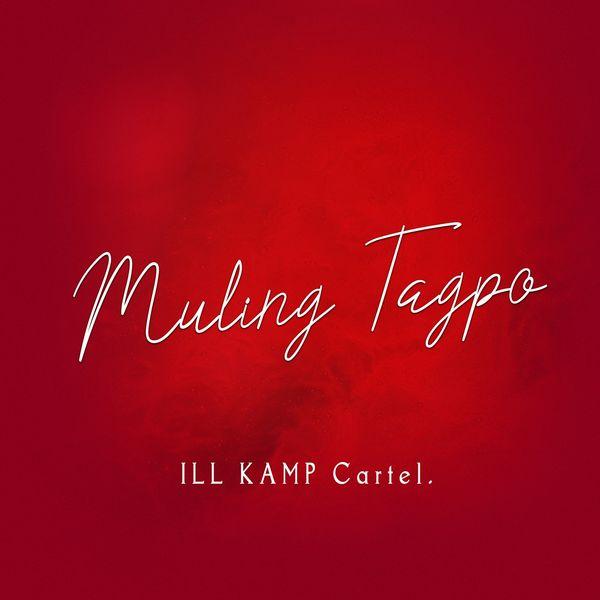 ILL KAMP Cartel. - Muling Tagpo