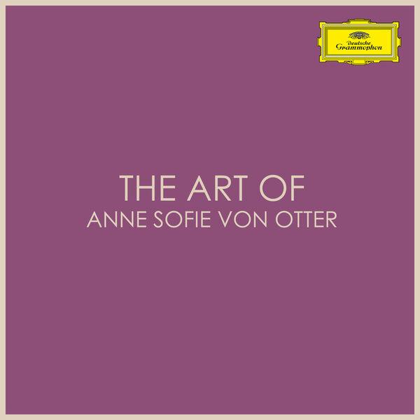 Anne Sofie von Otter - The Art of Anne Sofie von Otter