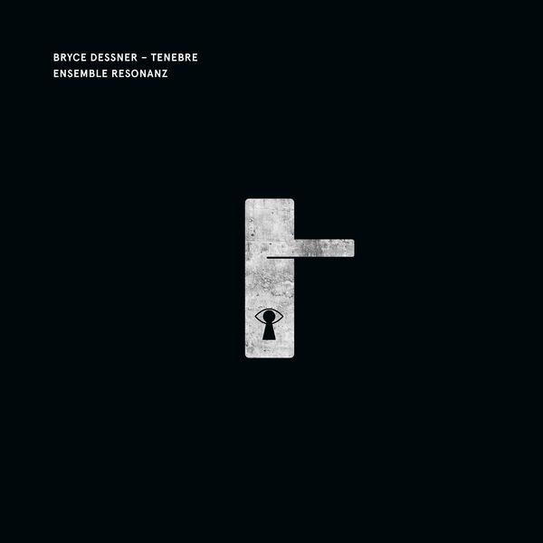 Ensemble Resonanz - Dessner : Tenebre
