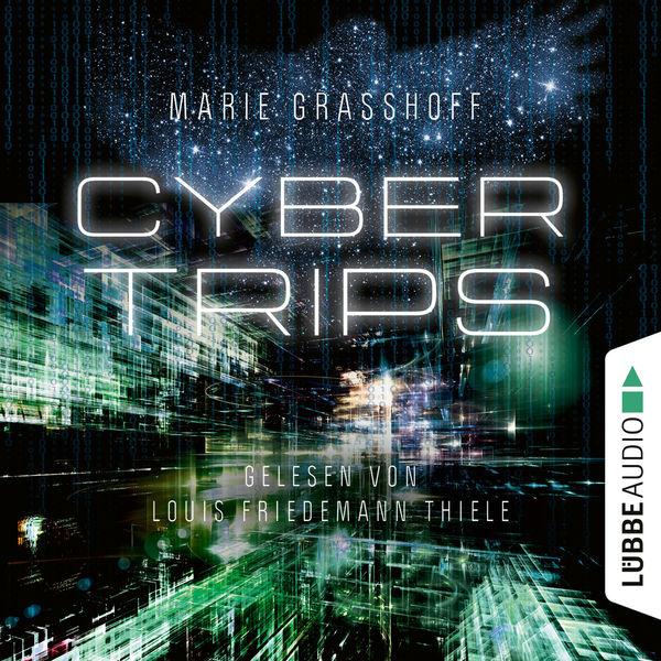 Marie Graßhoff - Cyber Trips (Ungekürzt)