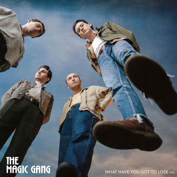 The Magic Gang - What Have You Got To Lose