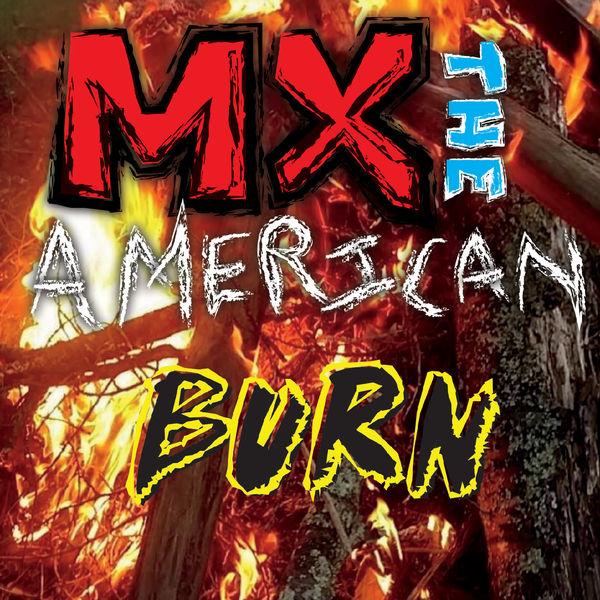 MX the American - Burn