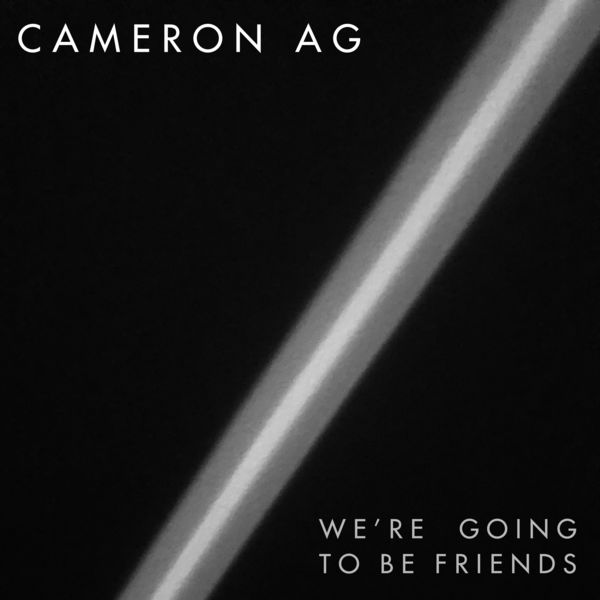 Cameron AG - We're Going to Be Friends
