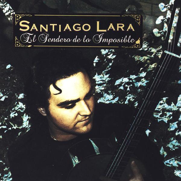 Santiago Lara El Sendero De Lo Imposible