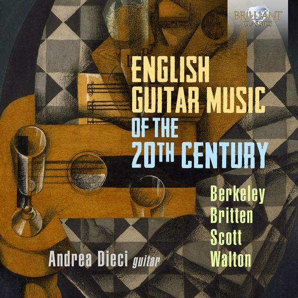 Andrea Dieci - English Guitar Music of the 20th Century, Berkeley, Britten, Scott & Walton