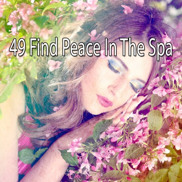 Relaxing With Sounds of Nature and Spa Music Natural White Noise Sound Therapy - 49 Find Peace in the Spa