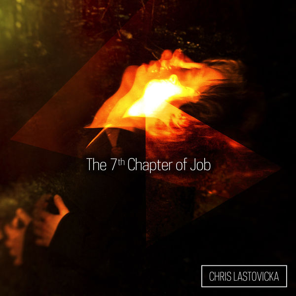 Chris Lastovicka - The 7th Chapter of Job