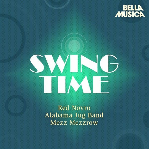Various Artists - Swing Time: Red Novro - Alabama Jug Band - Mezz Mezzrow