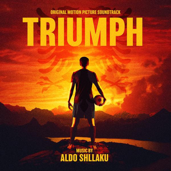 Shllaku Aldo - Triumph: Original Motion Picture Soundtrack