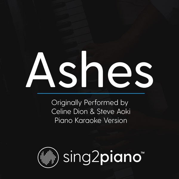 Sing2Piano - Ashes (Originally Performed by Celine Dion & Steve Aoki)