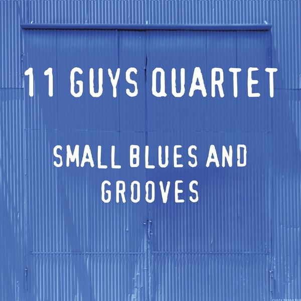 11 Guys Quartet - Small Blues and Grooves