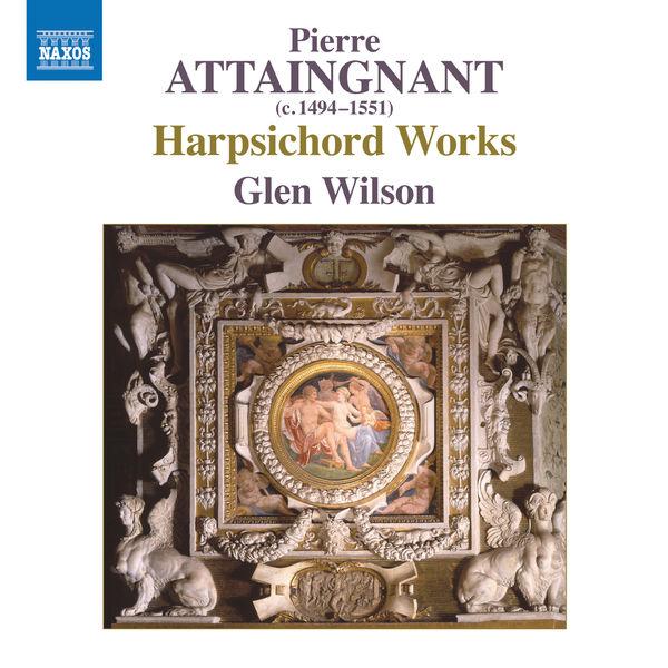 Glen Wilson - Pierre Attaingnant : Harpsichord Works