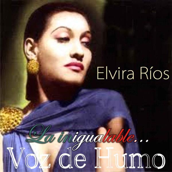 Elvira Rios - La Inigualable... Voz de Humo