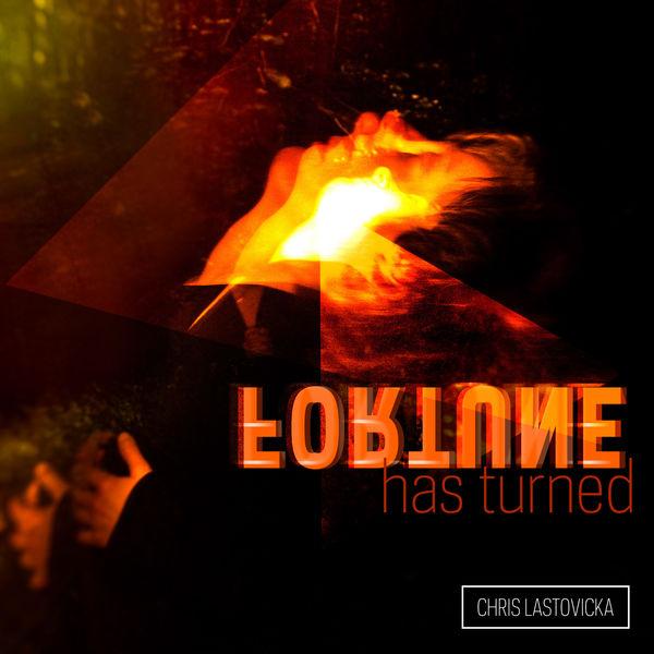 Chris Lastovicka - Fortune Has Turned