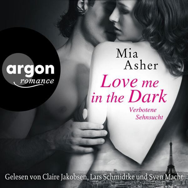 Mia Asher - Love Me in the Dark - Verbotene Sehnsucht (Ungekürzte Lesung)