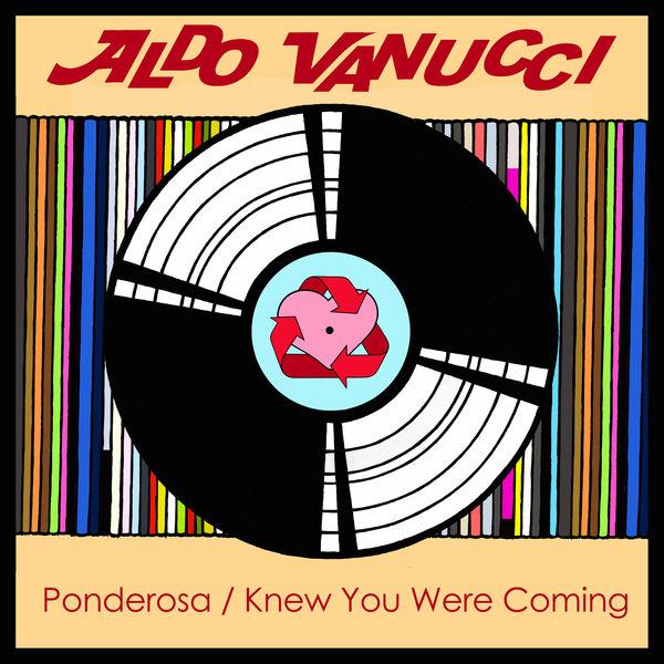 Aldo Vanucci - Ponderosa / Knew You Were Coming
