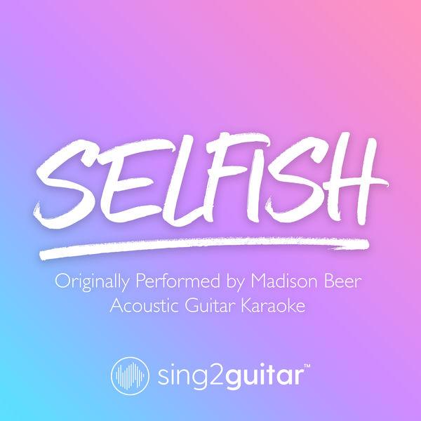 Sing2Guitar - Selfish (Originally Performed by Madison Beer)