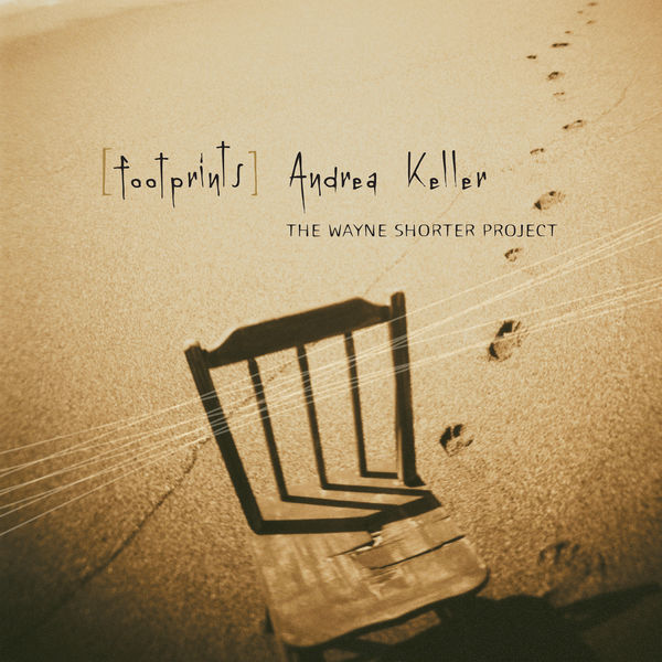 Andrea Keller - Footprints: The Wayne Shorter Project
