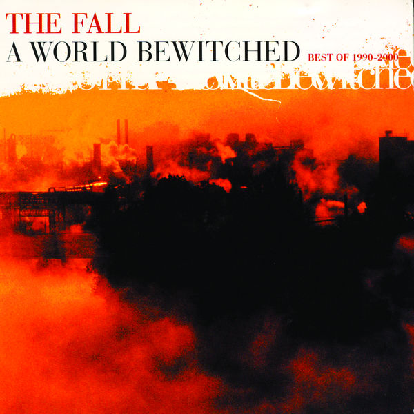 The Fall - A World Bewitched Best of 1990-2000 Vol. 2