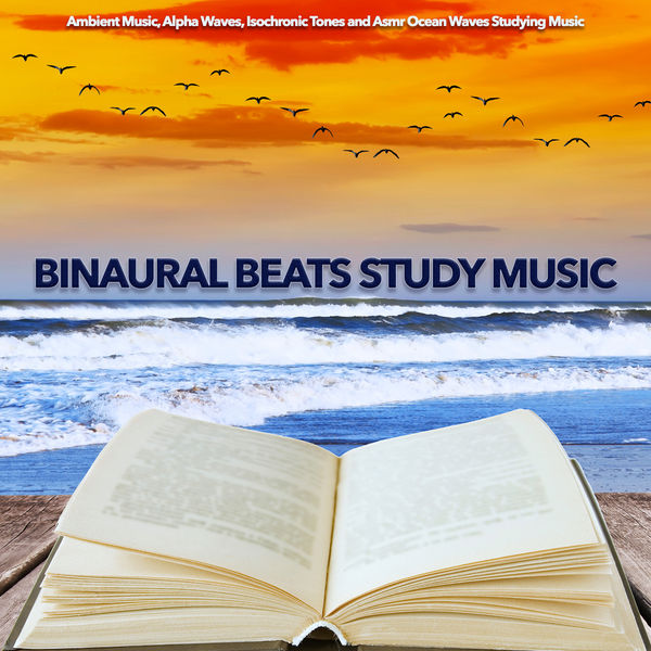 Binaural Beats Study Music - Binaural Beats Study Music: Ambient Music, Alpha Waves, Isochronic Tones and Asmr Ocean Waves Studying Music