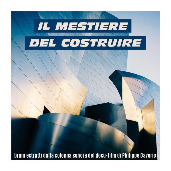 Various Artists - Il Mestiere del Costruire (Brani Estratti Dalla Colonna Sonora Del Docu-Film Di Philippe Daverio)