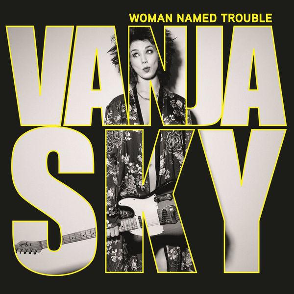 Vanja Sky - Woman Named Trouble