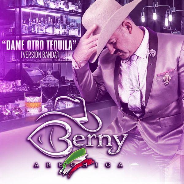Berny Arechiga - Dame Otro Tequila (Versión Banda)