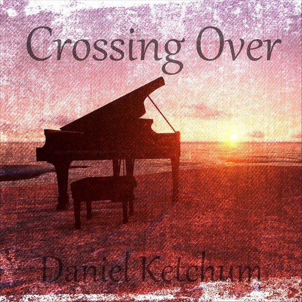 Daniel Ketchum - Crossing Over