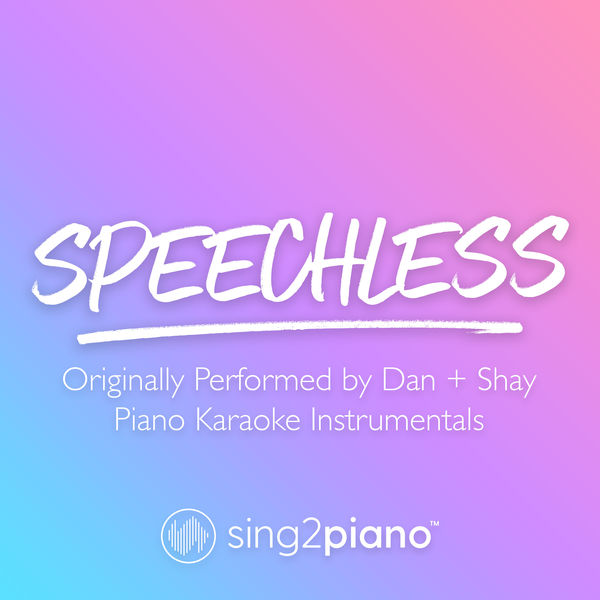 Sing2Piano - Speechless (Originally Performed by Dan + Shay)