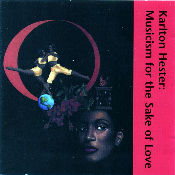 Karlton Hester - Musicism for the Sake of Love – Karlton Hester and the Contemporary Jazz Art Movement