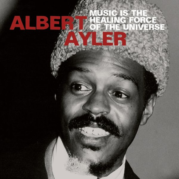 Albert Ayler - Music Is the Healing Force of the Universe (feat. Donald Ayler, Michael Sampson, Lewis Worrell, Ronald Shannon Jackson)