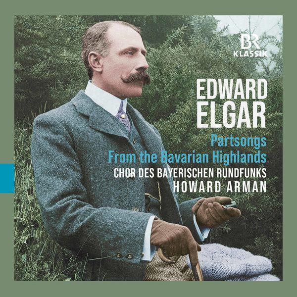 Chor des Bayerischen Rundfunks|Elgar: From the Bavarian Highlands, Op. 27 & Partsongs