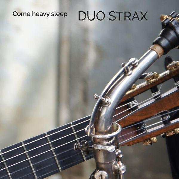 Duo Strax - Come Heavy Sleep