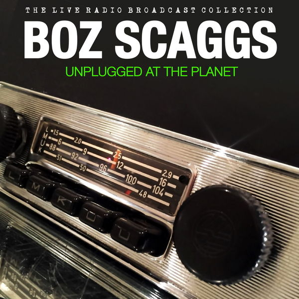 Boz Scaggs - Boz Scaggs - Unplugged At The Planet