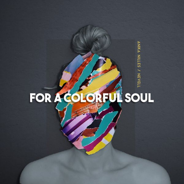 Anika Nilles - For a Colorful Soul (feat. Nevell)