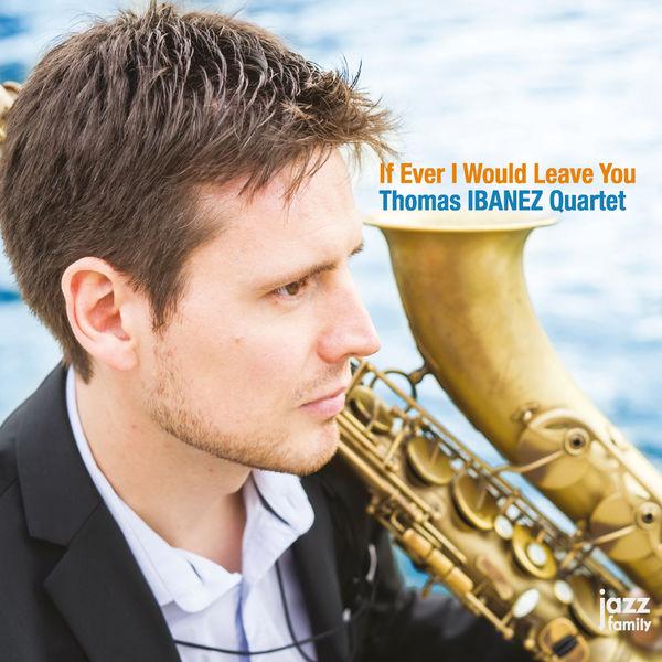 Thomas Ibanez Quartet - If Ever I Would Leave You