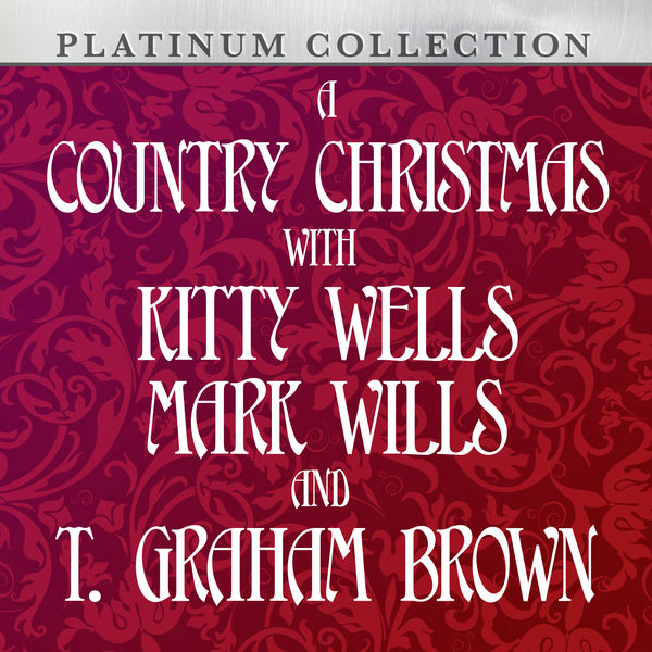 Kitty Wells - A Country Christmas With Kitty Wells, Mark Wills and T. Graham Brown