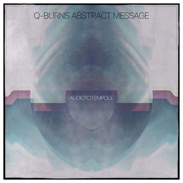 Q-Burns Abstract Message - AUDIOTOTEMPOLE