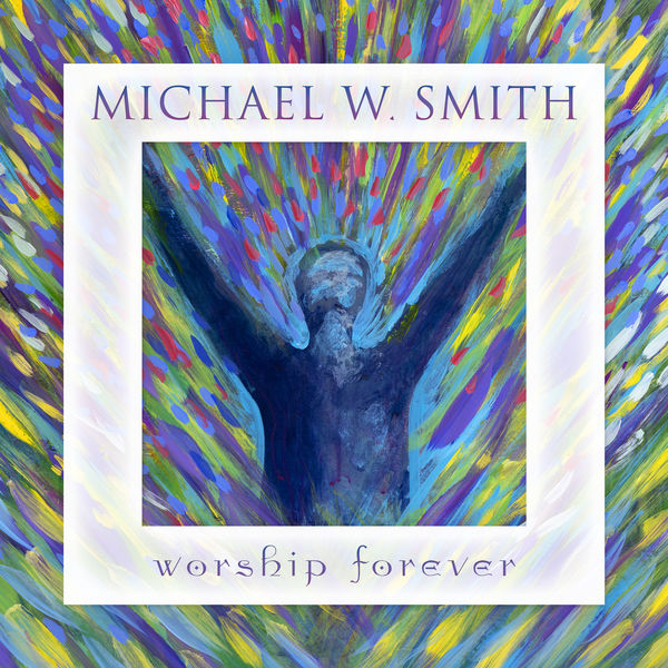 Michael W. Smith|Worship Forever  (Live)