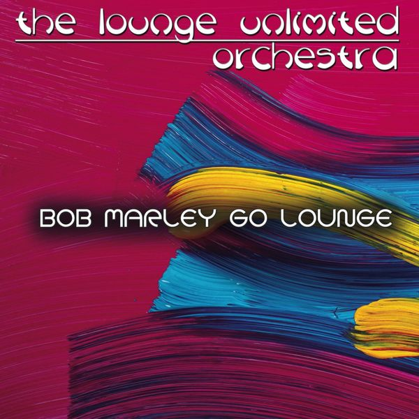 The Lounge Unlimited Orchestra - Bob Marley Go Lounge